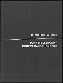 Press: New Publication: Binding Wires: John Mellencamp and Robert Rauschenberg, April 28, 2019